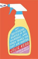 My Boyfriend Barfed in My Handbag : ... and Other Things You Can't Ask Martha - Jolie Kerr