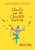 Charlie and the Chocolate Factory : Puffin Modern Classics - Roald Dahl