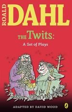 The Twits : A Set of Plays - Roald Dahl