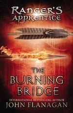 The Burning Bridge : Ranger's Apprentice Series : Book 2 - John Flanagan