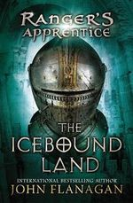 The Icebound Land (USA Edition) : Ranger's Apprentice Series : Book 3 - John Flanagan