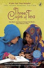 Three Cups of Tea: (Young Reader Edition) :  One Man's Journey to Change the World... One Child at a Time - Greg Mortenson