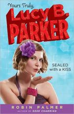 Sealed with a Kiss : Yours Truly, Lucy B. Parker Series : Book 2 - Robin Palmer