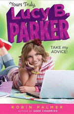 Take My Advice : Yours Truly, Lucy B. Parker Series : Book 4 - Robin Palmer