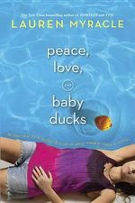Peace, Love, and Baby Ducks - Lauren Myracle