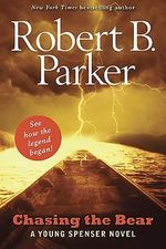 Chasing the Bear : A Young Spenser Novel - Robert B Parker