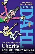 The Complete Adventures of Charlie and Mr. Willy Wonka : Charlie and the Chocolate Factory/ Charlie and the Great Glass Elevator - Roald Dahl