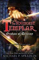 Orphan of Destiny : Youngest Templar (Quality) - Michael P Spradlin