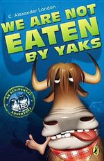 We Are Not Eaten by Yaks : Accidental Adventure - C Alexander London