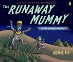 The Runaway Mummy : A Petrifying Parody - Michael Rex