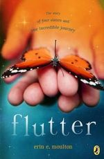 Flutter : The Story of Four Sisters and an Incredible Journey - Erin E Moulton