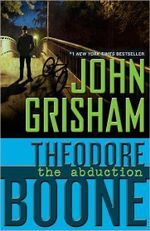 Theodore Boone : The Abduction : Theodore Boone Series : Book 2  - John Grisham