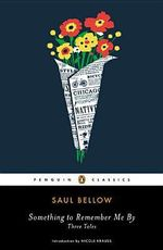 Something to Remember Me by : Three Tales - Saul Bellow