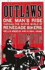 Outlaws : One Man's Rise Through the Savage World of Renegade Bikers, Hell's Angels and Global Crime - Tony Thompson