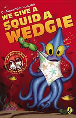 We Give a Squid a Wedgie - C Alexander London