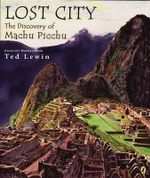 Lost City : The Discovery of Machu Picchu - Ted Lewin