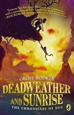 Deadweather and Sunrise : The Chronicles of Egg, Book 1 - Geoff Rodkey
