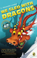 We Sled with Dragons : Accidental Adventure - C Alexander London