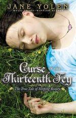 Curse of the Thirteenth Fey : The True Tale of Sleeping Beauty - Jane Yolen