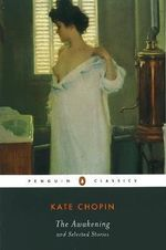 The Awakening and Selected Stories  : Penguin Classics - Kate Chopin