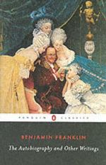 The Autobiography and Other Writings  : Penguin Classics - Benjamin Franklin
