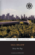 Seize the Day : Penguin Classics - Saul Bellow