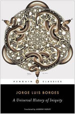 A Universal History of Iniquity : Penguin Classics - Jorge Luis Borges