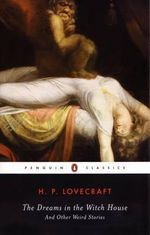 The Dreams in the Witch House and Other Weird Stories : Penguin Classics - H. P. Lovecraft