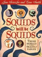 Squids Will be Squids : Fresh Morals, Beastly Fables - Jon Scieszka