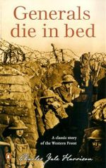 Generals Die in Bed - Charles Yale Harrison