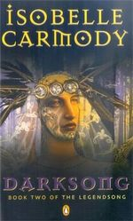 Darksong :  Book Two of the Legendsong - Isobelle Carmody