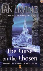 The Curse on the Chosen : Volume Two of Song of the Tears The - Ian Irvine