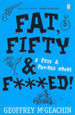 Fat, Fifty and F***ed! : A Fast & Furious Novel - Geoffrey McGeachin