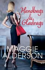 Handbags & Gladrags - Maggie Alderson