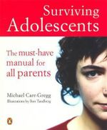 Surviving Adolescents : The Must-have Manual for All Parents - Michael Carr-Gregg