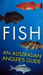 Fish : An Australian Angler's Guide :  An Australian Angler's Guide - Anon