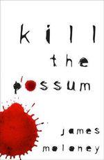 Kill the Possum - James Moloney