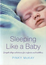 Sleeping Like a Baby : Simple Sleep Solutions for Infants and Toddlers - Pinky McKay