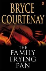 The Family Frying Pan - Bryce Courtenay