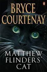 Matthew Flinders' Cat - Bryce Courtenay