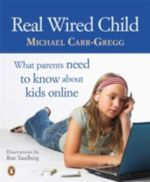Real Wired Child : What Parents Need to Know About Kids Online - Michael Carr-Gregg