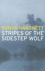 Stripes of the Sidestep Wolf -  Sonya Hartnett