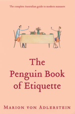 The Penguin Book of Etiquette :  The Complete Australian Guide to Modern Manners - Marion Von Adlerstein