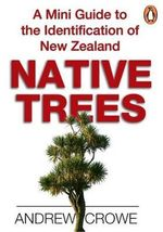 A Mini Guide to the Identification of New Zealand Native Trees - Andrew Crowe
