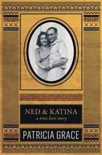 Ned and Katina : A True Love Story - Patricia Grace