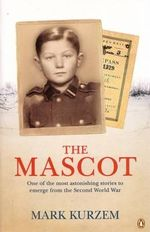 The Mascot :  One of the Most Astonishing Stories to Emerge from the Second World War - Mark Kurzem