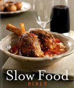 Slow Food Bible : Bible Cookbook Ser. - Anon