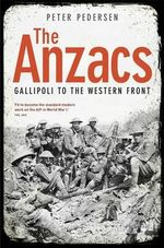The Anzacs : From Gallipoli To The Western Front : Gallipoli to the Western Front - Peter Pedersen