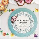 Ladies, a Plate : Traditional Home Baking - Alexa Johnston