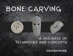 Bone Carving :  A Skillbase of Techniques and Concepts - Stephen Myhre